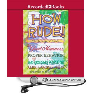 How Rude!: The Teenagers' Guide to Good Manners, Proper Behavior, and Not Grossing People Out (Audible Audio Edition): Alex Packer, Johnny Heller: Books