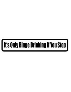 """8"""" printed Its only binge drinking if you stop funny saying bumper sticker decal for any smooth surface such as windows bumpers laptops or any smooth surface.: Everything Else"""
