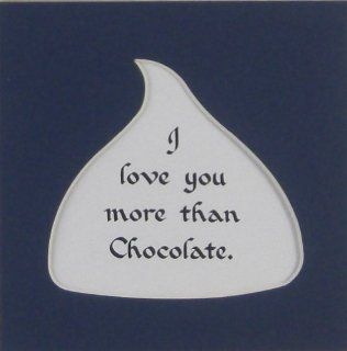 I Love You More Than Chocolate Humorous Chocolate Saying Gift Made in the USA   Decorative Plaques