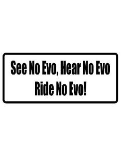 """8"""" printed see no evo, hear no evo, ride no evo! funny saying bumper sticker decal for any smooth surface such as windows bumpers laptops or any smooth surface.: Everything Else"""