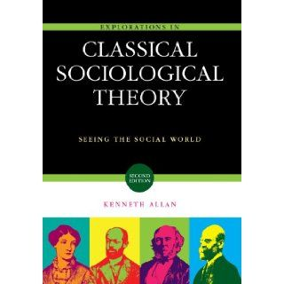 Explorations in Classical Sociological Theory: Seeing the Social World (9781412978125): Kenneth D. Allan: Books