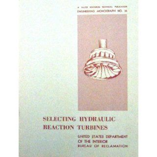 Selecting hydraulic reaction turbines (Engineering monograph): Richard E Krueger: Books