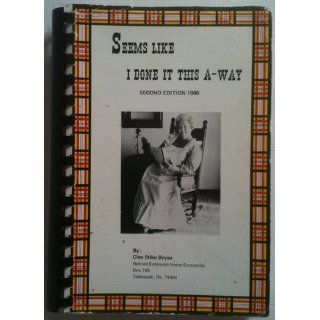 It Seems Like I Done It This A Way A Comprehensive Book of Recipes And Information for Every Home Cleo Stiles Bryan Books