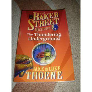 The Thundering Underground (Baker Street Mysteries (Nelsonword)): Jake Thoene, Luke Thoene: 9780785270812: Books