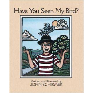 Have You Seen My Bird? John Schirmer 9781425111175  Kids' Books