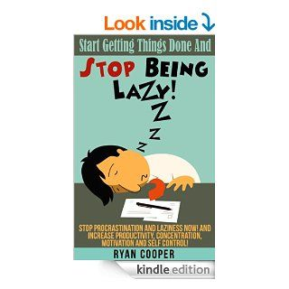Stop Being Lazy: Start Getting Things Done And Stop Being Lazy!   Stop Procrastination And Laziness NOW! And Increase Productivity, Concentration, MotivationBody Language, Self Confidence) eBook: Ryan Cooper: Kindle Store