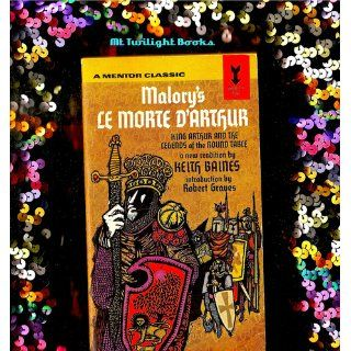 Le Morte D'Arthur King Arthur and the Legends of the Round Table (Signet Classics) Keith Baines, Thomas Malory, Robert Graves, Christopher Cannon 9780451531490 Books