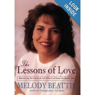 The Lessons Of Love   Rediscovering Our Passion For Life When It All Seems Too Hard To Take Melody Beattie 9780062511041 Books