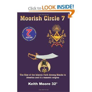 Moorish Circle 7 The Rise of the Islamic Faith Among Blacks in America and it's masonic origins Keith Moore 9781420836714 Books