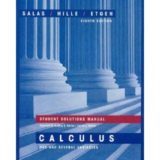 Student Solutions Manual for Calculus: One and Several Variables, Eighth Edition: Einar Hille, Bradley E. Garner, Carrie J. Garner, Saturnino L. Salas, Garret J. Etgen: 9780471329596: Books