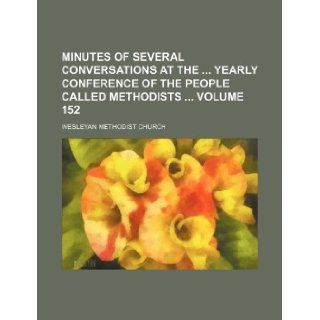 Minutes of several conversations at the yearly conference of the people called Methodists Volume 152: Wesleyan Methodist Church: 9781130117875: Books