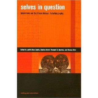 Selves in Question: Interviews on Southern African Auto/Biography (Writing Past Colonialism): Judith Lutege Coullie, Stephan Meyer, Thengani H. Ngwenya, Thomas Olver: 9780824830472: Books