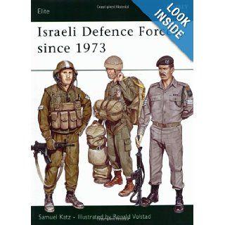 Israeli Defence Forces since 1973 (Elite): Sam Katz, Ronald Volstad: 9780850456875: Books