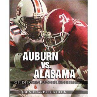 Alabama vs. Auburn: Gridiron Grudge Since 1893: John Chandler Griffin: 9781588180445: Books