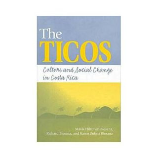 The Ticos: Culture and Social Change in Costa Rica