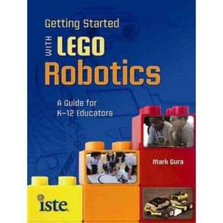 Getting Started With Lego Robotics: A Guide for K 12 Educators