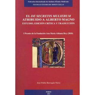 El de secretis mulierum atribuido a Alberto Magno: Estudio, edicion critica y traduccion