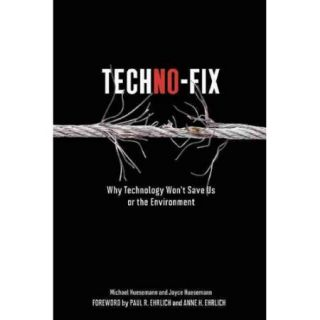 Techno Fix: Why Technology Won't Save Us or the Environment