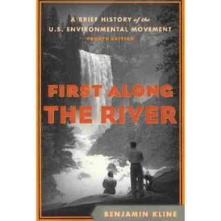 First Along the River: A Brief History of the U.S. Environmental Movement