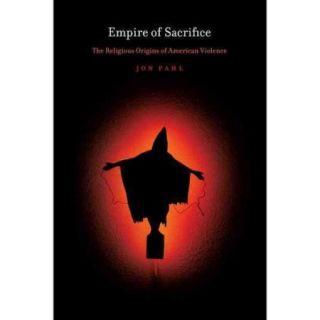 Empire of Sacrifice: The Religious Origins of American Violence
