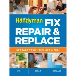 Penguin Group Usa The Family Handyman Fix, Repair & Replace; Upgrade