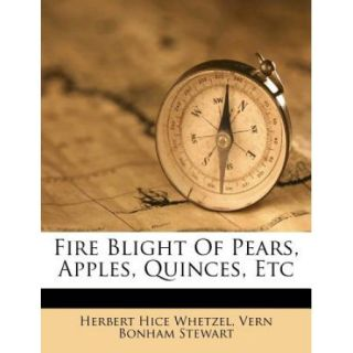Fire Blight of Pears, Apples, Quinces, Etc