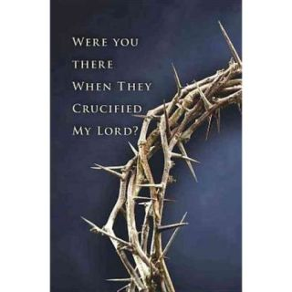 Were You There When They Crucified My Lord? Good Friday Bulletin Regular