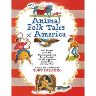 Animal Folk Tales of America: Paul Bunyan, Pecos Bill, the Jumping Frog, Davy Crockett, Johnny Appleseed, Sweet Betsy, and Many Others